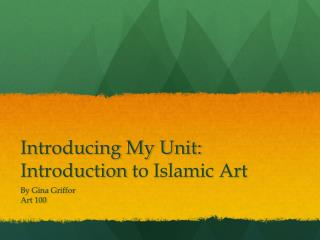 Introducing My Unit: Introduction  to Islamic Art