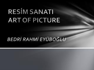 RESİM  SANATI ART OF PICTURE