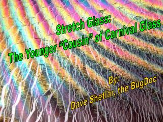 Stretch Glass:  The Younger  Cousin  of Carnival Glass