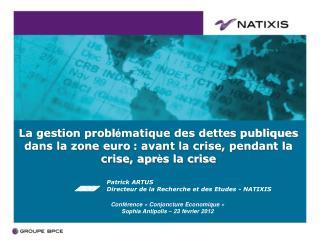 Patrick ARTUS Directeur de la Recherche et des Etudes - NATIXIS