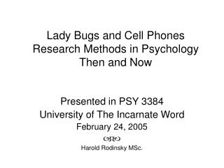 Lady Bugs and Cell Phones Research Methods in Psychology Then and Now