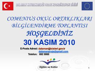 COMENIUS OKUL ORTAKLIKLARI BİLGİLENDİRME TOPLANTISI HOŞGELDİNİZ 30 KASIM 2010
