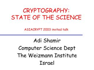 CRYPTOGRAPHY: STATE OF THE SCIENCE ASIACRYPT 2003 invited talk