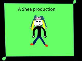 A Shea production