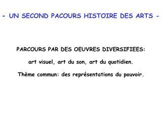 -   UN SECOND PACOURS HISTOIRE DES ARTS - PARCOURS PAR DES OEUVRES DIVERSIFIEES: