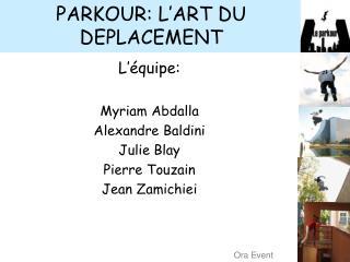PARKOUR: L'ART DU DEPLACEMENT