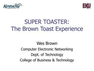 SUPER TOASTER:  The Brown Toast Experience