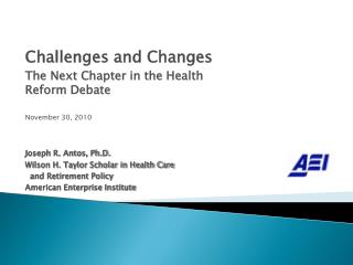 Challenges and Changes The Next Chapter in the Health Reform Debate November 30, 2010