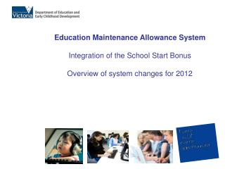 Education Maintenance Allowance System  Integration of the School Start Bonus  Overview of system changes for 2012