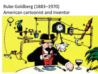 Rube Goldberg (1883–1970) American cartoonist and inventor