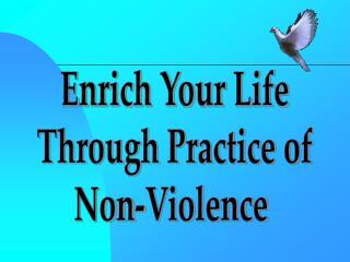 Enrich Your Life  Through Practice of Non-Violence