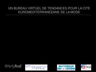 UN BUREAU VIRTUEL DE TENDANCES POUR LA CITE EUROMEDITERRANEENNE DE LA MODE