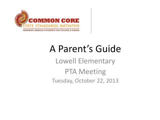 A Parent's Guide Lowell Elementary PTA Meeting Tuesday, October 22, 2013