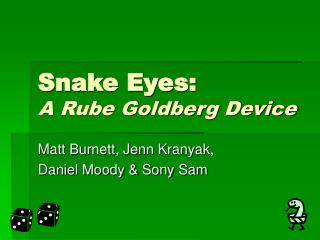 Snake Eyes: A Rube Goldberg Device