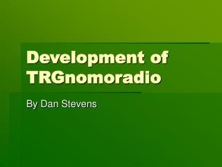 Development of  TRGnomoradio
