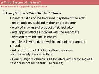 "I. Larry Shiner's ""Art Divided"" Thesis 	Characteristics of the traditional ""system of the arts"":"