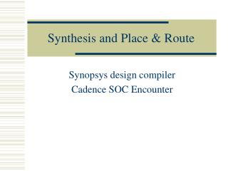 Synthesis and Place  Route