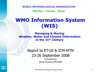 Report to ET-OI & ICM-MTN 23-26 September 2008 Presented by David Thomas (PM-WIS)