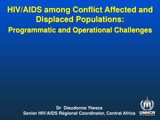 Dr  Dieudonne Yiweza Senior HIV/AIDS Régional Coordinator, Central Africa