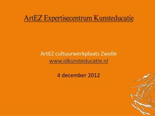 ArtEZ cultuurwerkplaats Zwolle idkunsteducatie.nl 4 december 2012