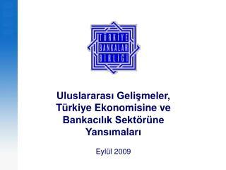 Uluslararası Gelişmeler, Türkiye Ekonomisine ve Bankacılık Sektörüne Yansımaları Eylül 2009