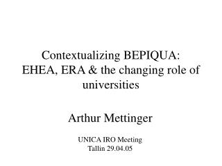 Contextualizing BEPIQUA: EHEA, ERA & the changing role of universities