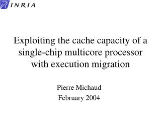 Exploiting the cache capacity of a single-chip multicore processor with execution migration