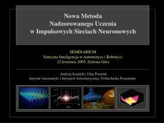 Nowa Metoda  Nadzorowanego Uczenia  w Impulsowych Sieciach Neuronowych
