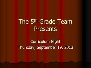The 5 th  Grade Team Presents