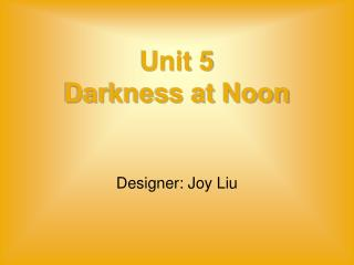 Unit 5 Darkness at Noon
