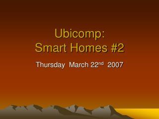 Ubicomp:  Smart Homes #2