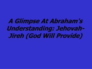 A Glimpse At Abraham's Understanding: Jehovah-Jireh (God Will Provide)