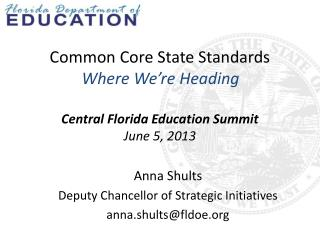 Common Core State Standards Where We're Heading Central Florida Education Summit June 5, 2013
