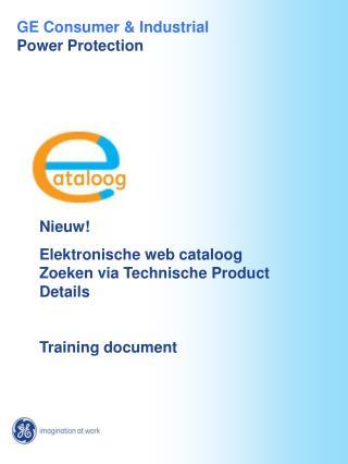 Nieuw! Elektronische web cataloog Zoeken via Technische Product Details Training document