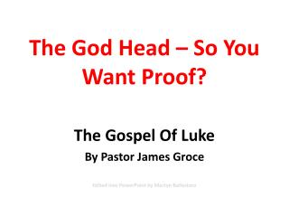 The God Head – So You Want Proof?