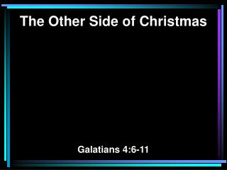 The Other Side of Christmas Galatians 4:6-11