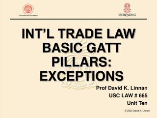 INT'L TRADE LAW BASIC GATT PILLARS:  EXCEPTIONS