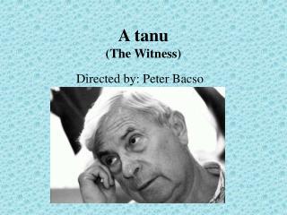 A tanu (The Witness)