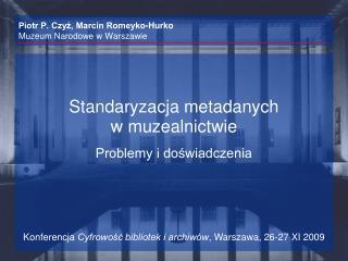 Piotr P. Czyż, Marcin Romeyko-Hurko Muzeum Narodowe w Warszawie