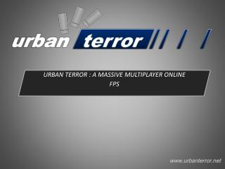 URBAN TERROR : A MASSIVE MULTIPLAYER ONLINE FPS
