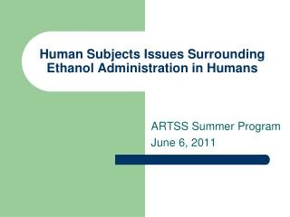 Human Subjects Issues Surrounding Ethanol Administration in Humans