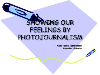 SHOWING OUR FEELINGS BY PHOTOJOURNALISM