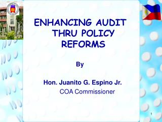 ENHANCING AUDIT THRU POLICY REFORMS      By      Hon. Juanito G. Espino Jr.     COA Commissioner