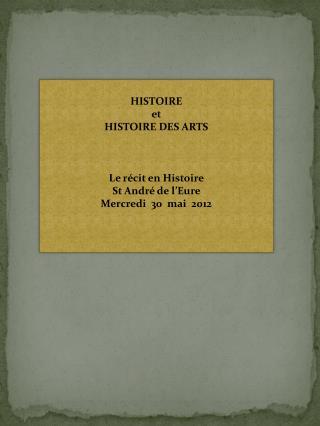 HISTOIRE  et HISTOIRE DES ARTS  Le récit en Histoire  St André de l'Eure