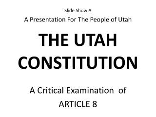 Slide Show A A Presentation For The People of Utah THE UTAH CONSTITUTION
