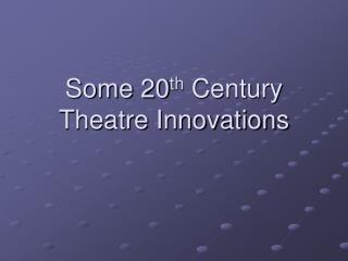 Some 20 th  Century Theatre Innovations