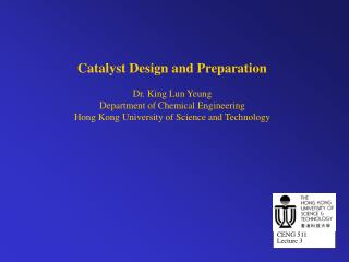 Catalyst Design and Preparation Dr. King Lun Yeung Department of Chemical Engineering