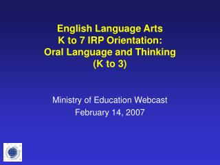 English Language Arts K to 7 IRP Orientation:  Oral Language and Thinking (K to 3)
