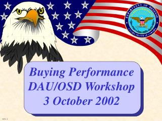Buying Performance DAU/OSD Workshop 3 October 2002