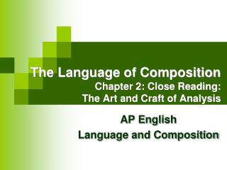 The Language of Composition Chapter 2: Close Reading:  The Art and Craft of Analysis